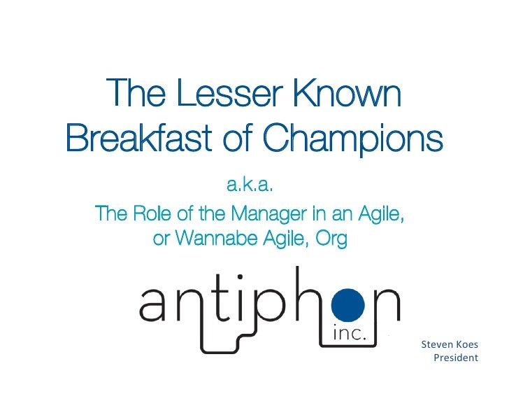 The Lesser KnownBreakfast of Champions                a.k.a. The Role of the Manager in an Agile,       or Wannabe Agile, ...