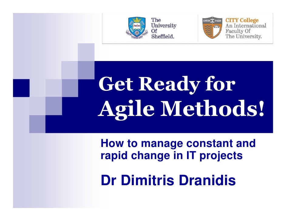 Get Ready forAgile Methods!How to manage constant andrapid change in IT projectsDr Dimitris Dranidis