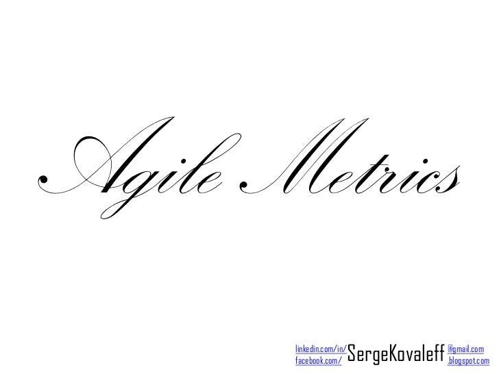 Agile Metrics        facebook.com/  SergeKovaleff @gmail.com        linkedin.com/in/                                     ....