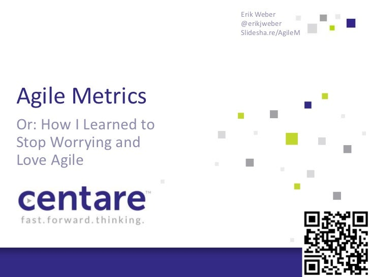 Erik Weber                       @erikjweber                       Slidesha.re/AgileMAgile MetricsOr: How I Learned toStop...