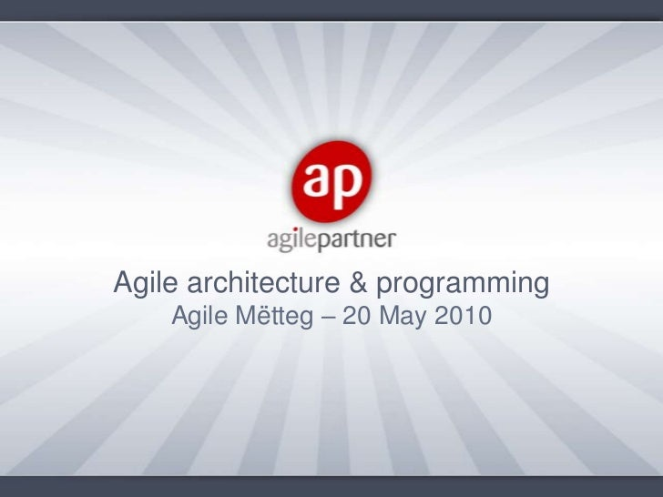Agile architecture & programming<br />Agile Mëtteg – 20 May 2010<br />