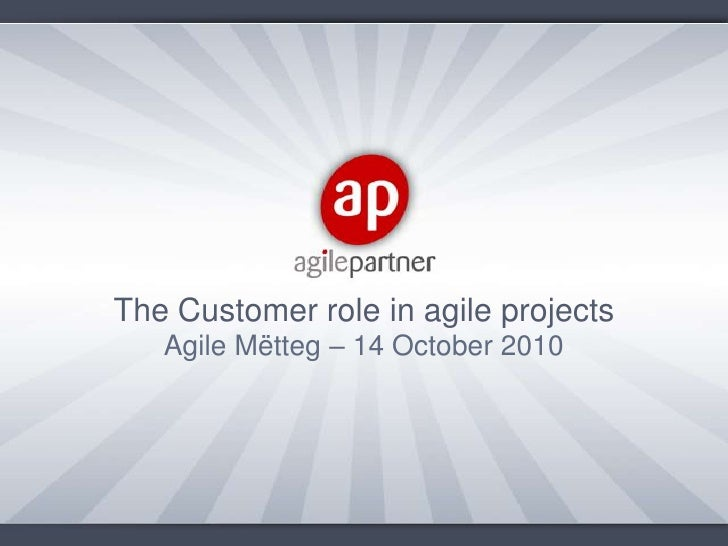 The Customer role in agile projects<br />Agile Mëtteg – 14 October 2010<br />