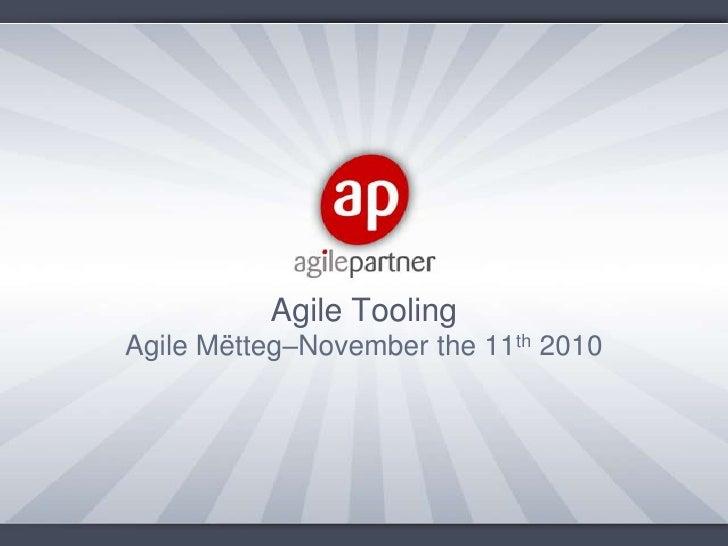 Agile Tooling<br />Agile Mëtteg–November the 11th 2010<br />