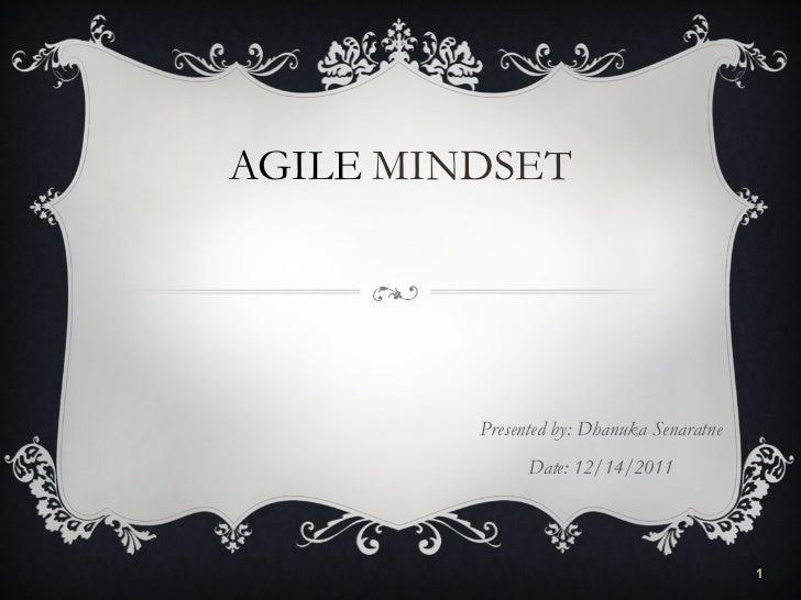 AGILE   MINDSET Presented by: Dhanuka Senaratne Date: 12/14/2011