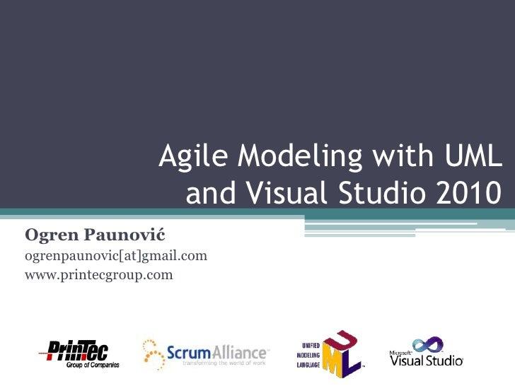Agile Modeling with UML and Visual Studio 2010<br />Ogren Paunović<br />ogrenpaunovic[at]gmail.com<br />www.printecgroup.c...
