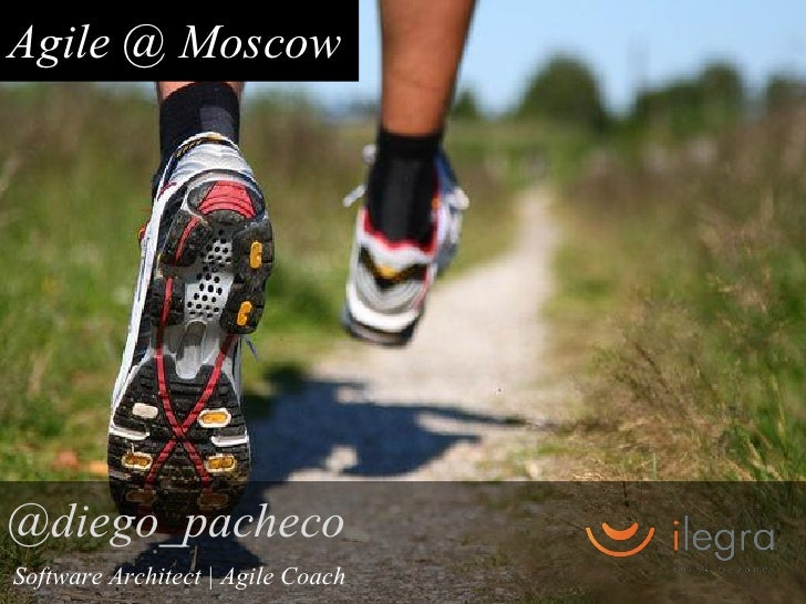 Agile @ Moscow@diego_pachecoSoftware Architect | Agile Coach