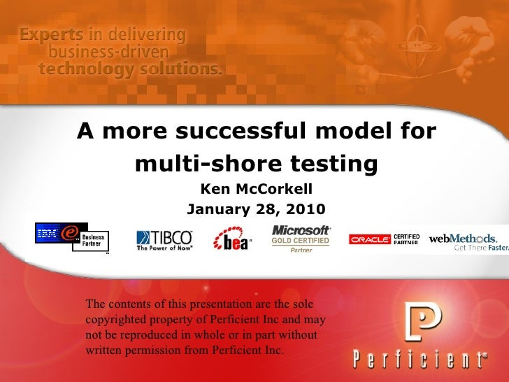 A more successful model for  multi-shore testing Ken McCorkell January 28, 2010 The contents of this presentation are th...