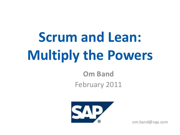 Scrum and Lean: Multiply the Powers<br />Om Band<br />February 2011<br />		 		             om.band@sap.com<br />
