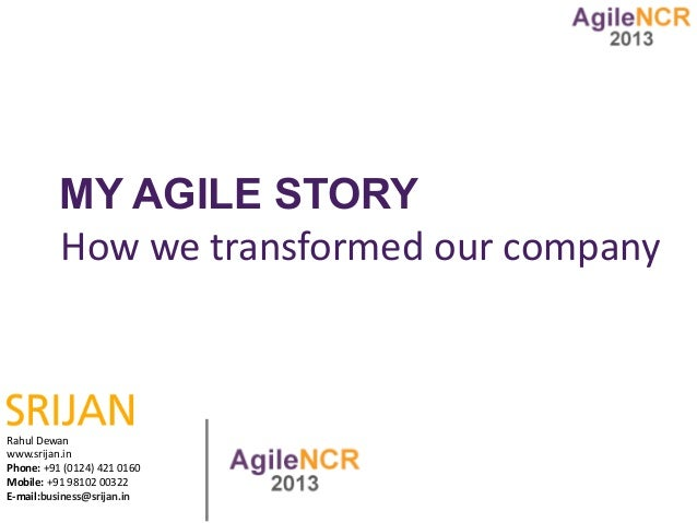 MY AGILE STORY          How we transformed our companyRahul Dewanwww.srijan.inPhone: +91 (0124) 421 0160Mobile: +91 98102 ...