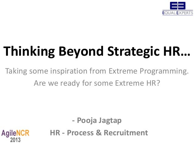 Thinking Beyond Strategic HR…Taking some inspiration from Extreme Programming.        Are we ready for some Extreme HR?   ...