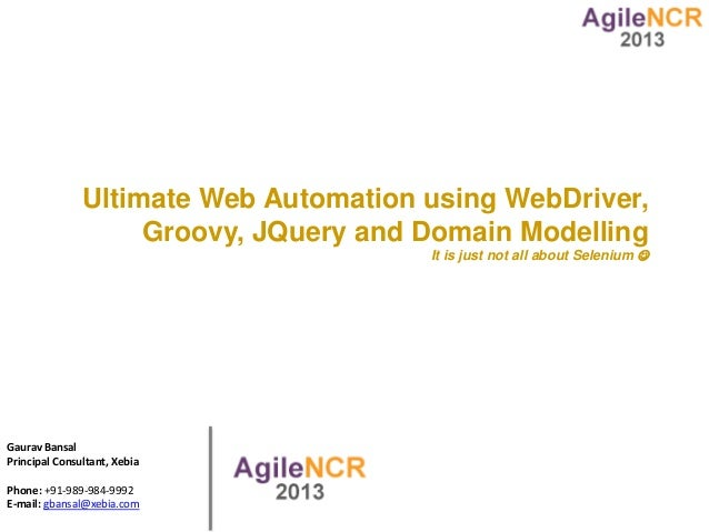 Ultimate Web Automation using WebDriver,                    Groovy, JQuery and Domain Modelling                           ...