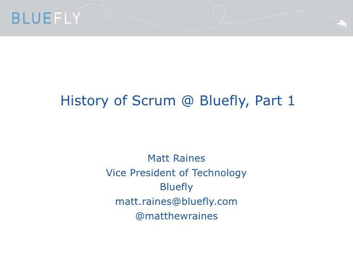 History of Scrum @ Bluefly, Part 1 Matt Raines Vice President of Technology Bluefly [email_address] @matthewraines