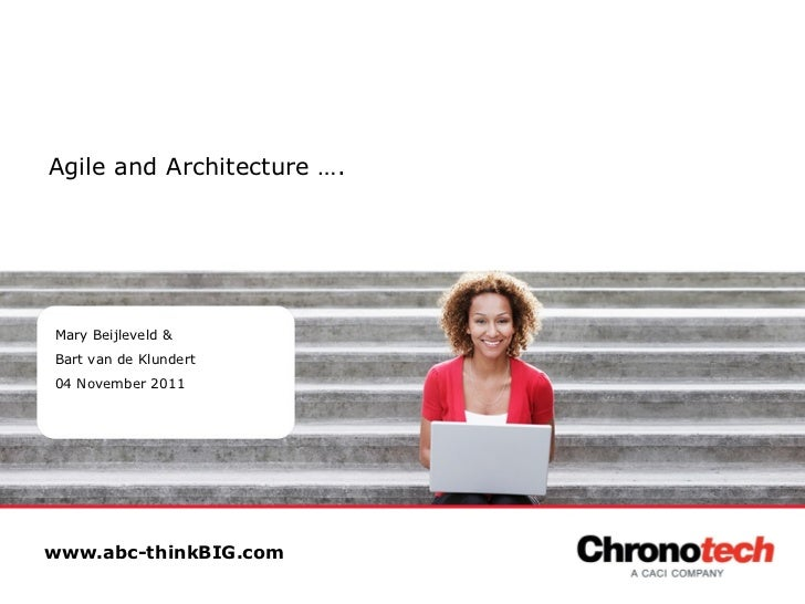 Agile and Architecture …. Mary Beijleveld &  Bart van de Klundert 04 November 2011 www.abc-thinkBIG.com