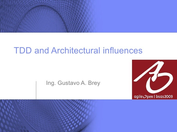 TDD and Architectural influences <ul><ul><li>Ing. Gustavo A. Brey </li></ul></ul>