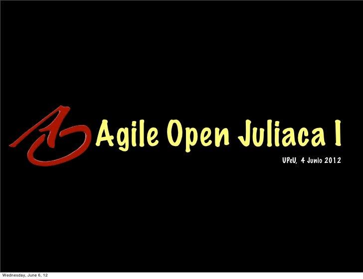 Agile Open Juliaca I                                       UPeU, 4 Junio 2012Wednesday, June 6, 12