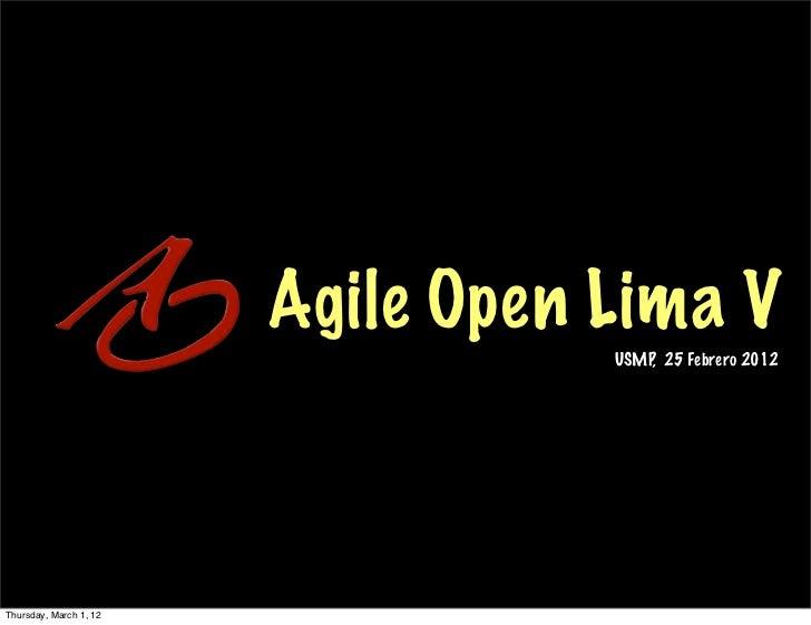 Agile Open Lima V                                   USMP, 25 Febrero 2012Thursday, March 1, 12