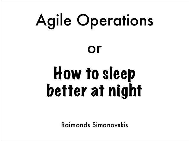 Agile Operations          or  How to sleep better at night   Raimonds Simanovskis