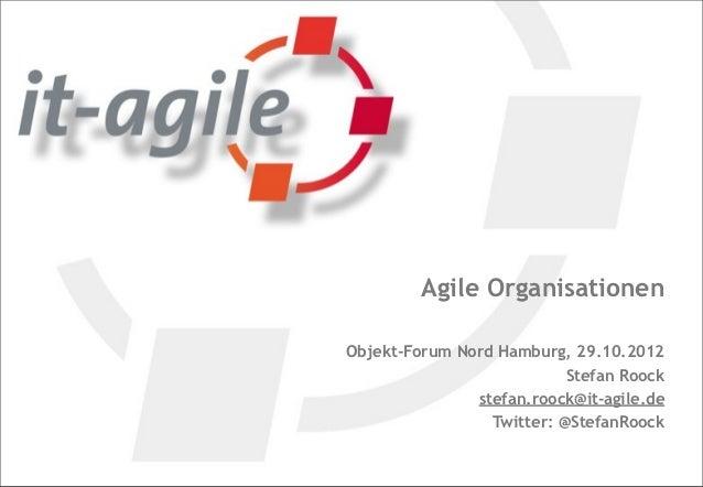 Agile OrganisationenObjekt-Forum Nord Hamburg, 29.10.2012                           Stefan Roock               stefan.rooc...
