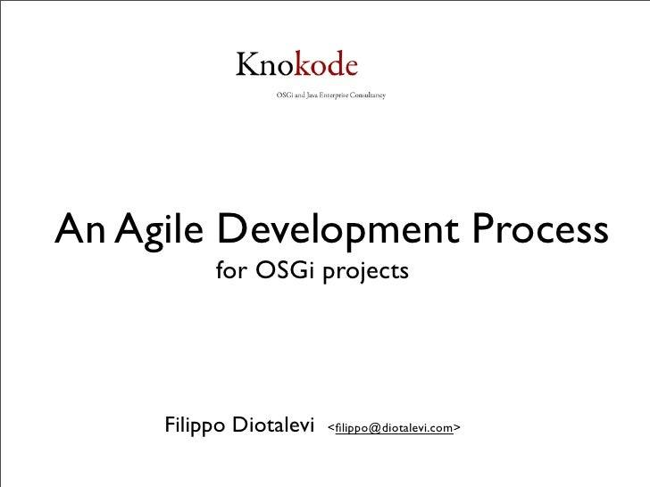 An Agile Development Process           for OSGi projects          Filippo Diotalevi   <filippo@diotalevi.com>