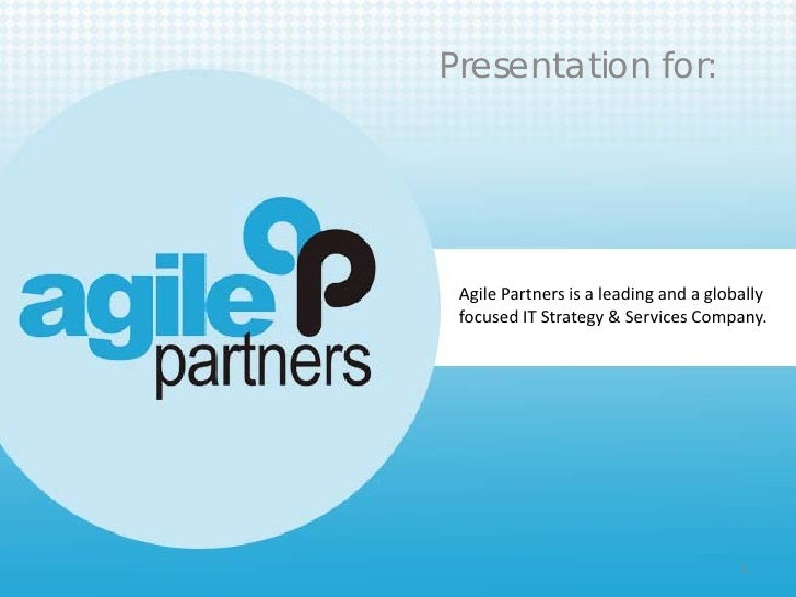 Presentation for: Agile Partners is a leading and a globally focused IT Strategy & Services Company.                      ...