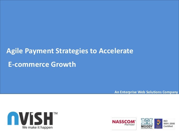 Agile Payment Strategies to AccelerateE-commerce Growth                                An Enterprise Web Solutions Company