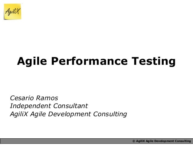 © AgiliX Agile Development Consulting Agile Performance Testing Cesario Ramos Independent Consultant AgiliX Agile Developm...