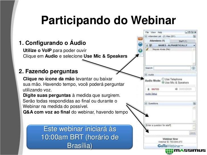 Participando do Webinar1. Configurando o Áudio Utilize o VoIP para poder ouvir Clique em Audio e selecione Use Mic & Speak...