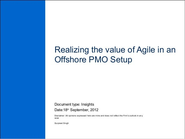 Realizing the value of Agile in anOffshore PMO SetupDocument type: InsightsDate:18th September, 2012Disclaimer: All opinio...