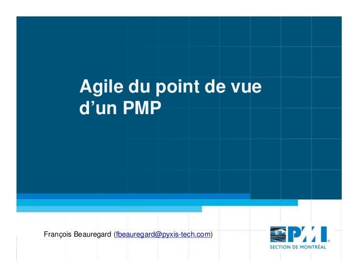 Agile du point de vue          d'un PMPFrançois Beauregard (fbeauregard@pyxis-tech.com)