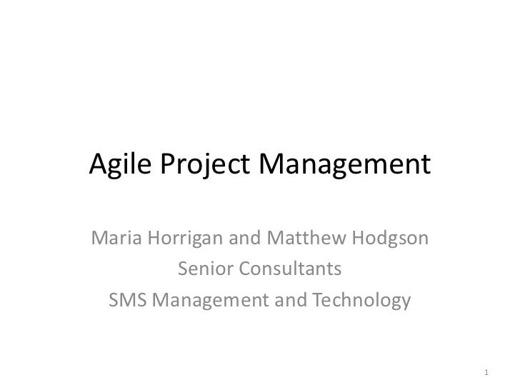 Agile Project Management<br />Maria Horrigan and Matthew Hodgson<br />Senior Consultants<br />SMS Management and Technolog...