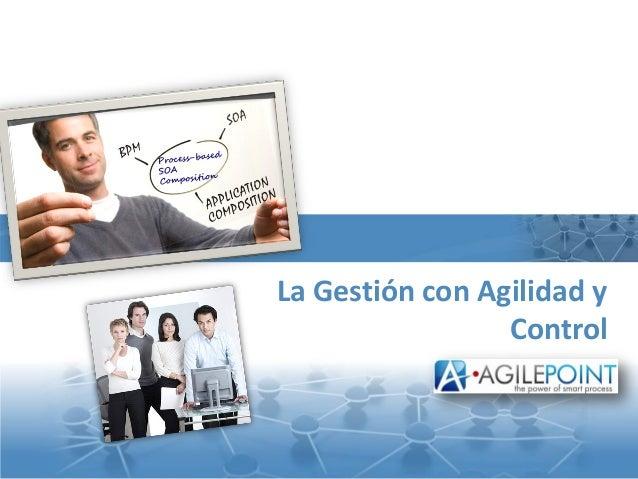 AgilePoint Company Propietary La Gestión con Agilidad y Control
