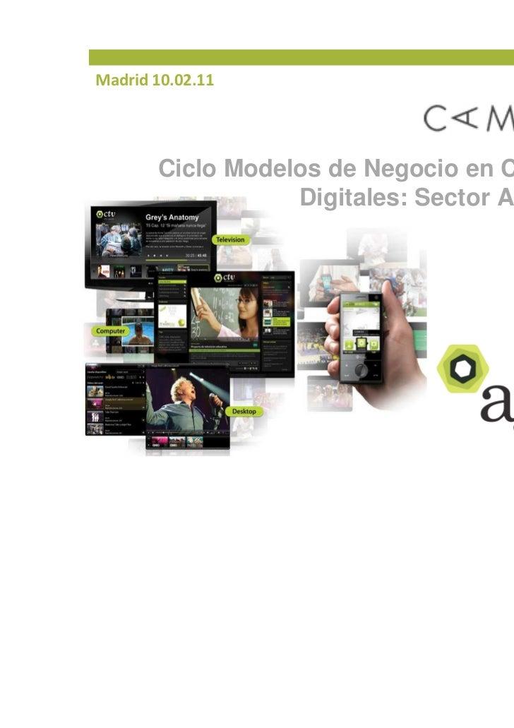 Madrid 10.02.11       Ciclo Modelos de Negocio en Contenidos                  Digitales: Sector Audiovisual