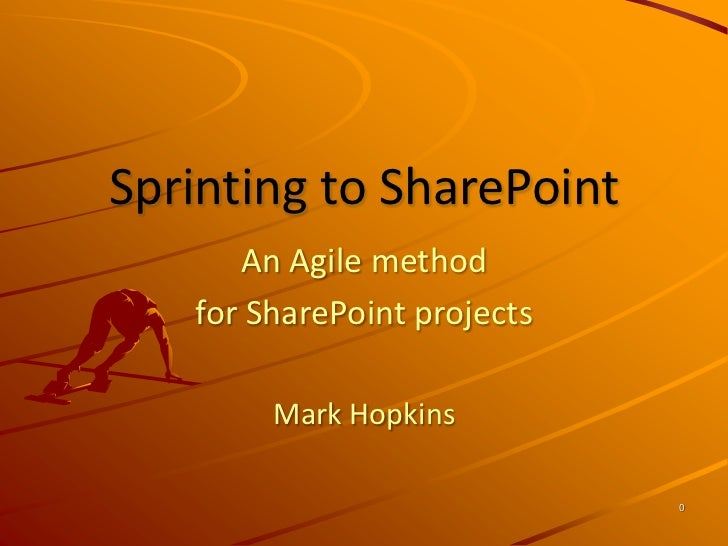 0<br />Sprinting to SharePoint<br />An Agile method <br />for SharePoint projects<br />Mark Hopkins<br />