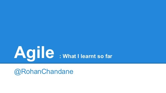 Agile : What I learnt so far @RohanChandane
