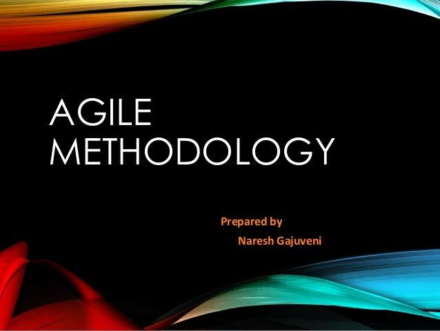 AGILE METHODOLOGY Prepared by Naresh Gajuveni