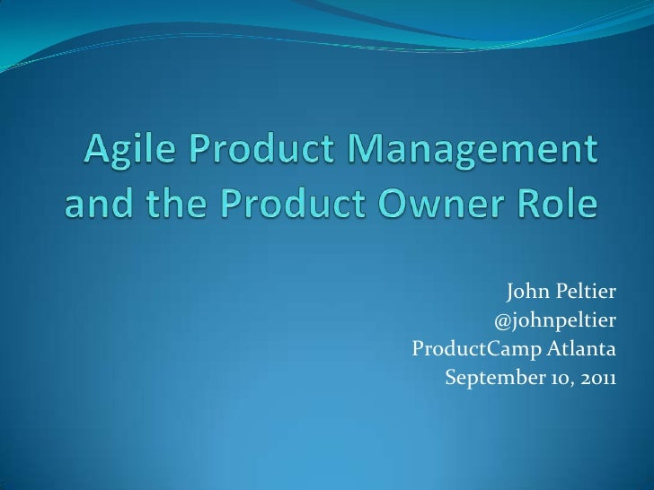 Agile Product Management and the Product Owner Role<br />John Peltier<br />@johnpeltier<br />ProductCampAtlanta<br />Septe...