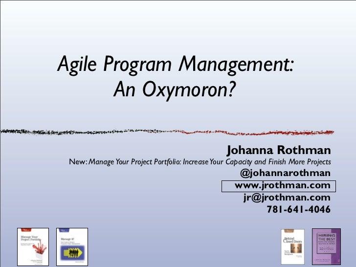 Agile Program Management:       An Oxymoron?                                                  Johanna Rothman New: Manage ...