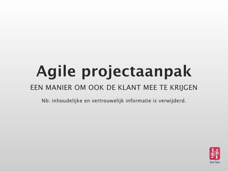 Agile projectaanpak EEN MANIER OM OOK DE KLANT MEE TE KRIJGEN   Nb: inhoudelijke en vertrouwelijk informatie is verwijderd.