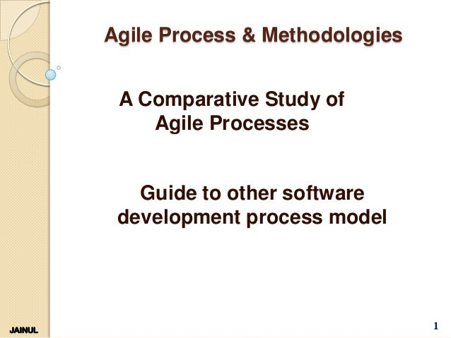 Agile Process & Methodologies A Comparative Study of Agile Processes  Guide to other software development process model  J...