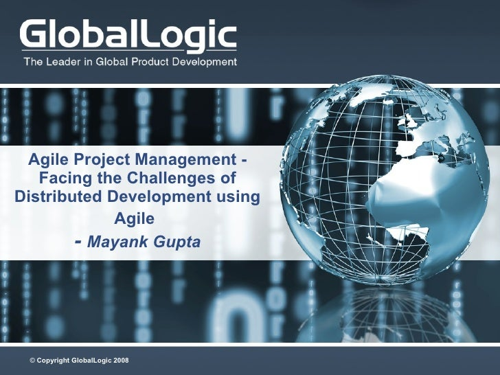 Agile Project Management - Facing the Challenges of Distributed Development using Agile   -  Mayank Gupta
