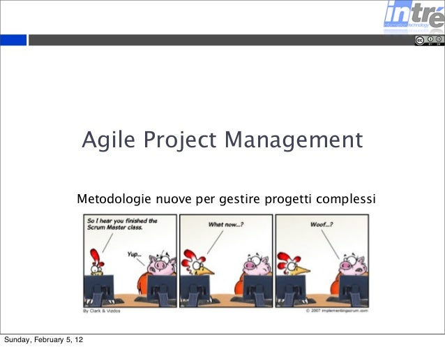 Agile Project Management  Metodologie nuove per gestire progetti complessi  Sunday, February 5, 12
