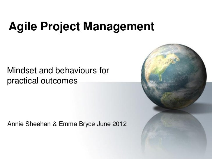 Agile Project ManagementMindset and behaviours forpractical outcomesAnnie Sheehan & Emma Bryce June 2012