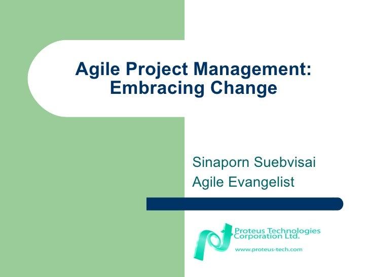 Agile Project Management: Embracing Change Sinaporn Suebvisai Agile Evangelist