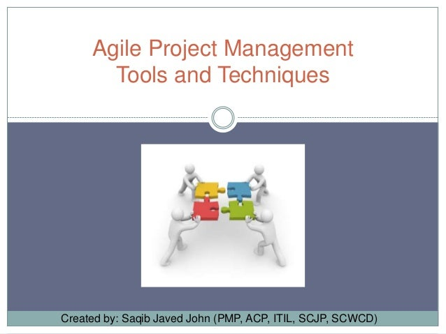 Agile Project Management Tools and Techniques  Created by: Saqib Javed John (PMP, ACP, ITIL, SCJP, SCWCD)