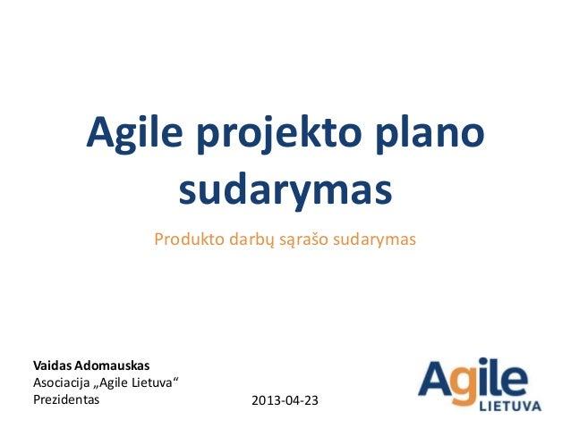 Agile projekto plano              sudarymas                     Produkto darbų sąrašo sudarymasVaidas AdomauskasAsociacija...