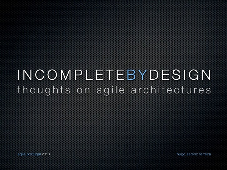 Incomplete by Design — Thoughts on Agile Architectures