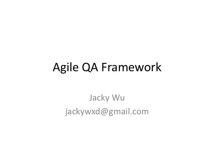 Agile QA Framework<br />Jacky Wu<br />jackywxd@gmail.com<br />