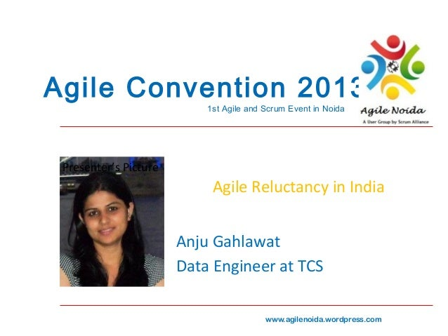 Agile Convention 2013 1st Agile and Scrum Event in Noida  Presenter's Picture  Agile Reluctancy in India Anju Gahlawat Dat...