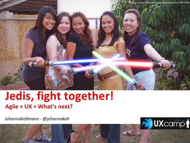 http://www.flickr.com/photos/zeetzjones/618073182<br />Jedis, fight together!<br />Agile + UX = What's next?<br />JohannaK...