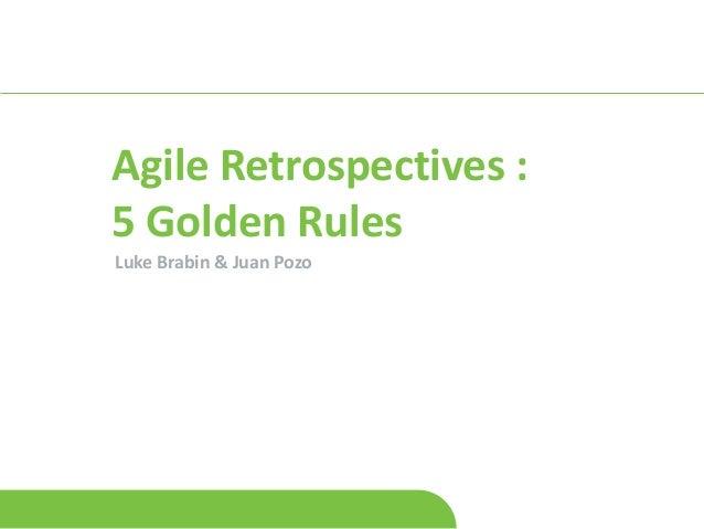 Agile Retrospectives :5 Golden RulesLuke Brabin & Juan Pozo
